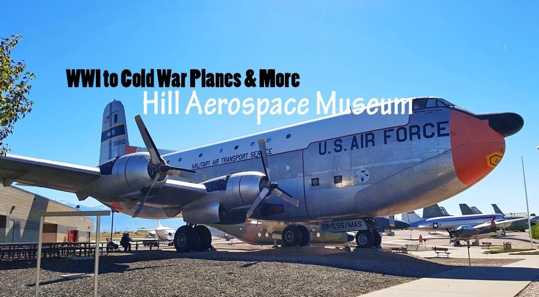 Hill Aerospace Museum — Hundreds of Planes from WWI to the Cold War