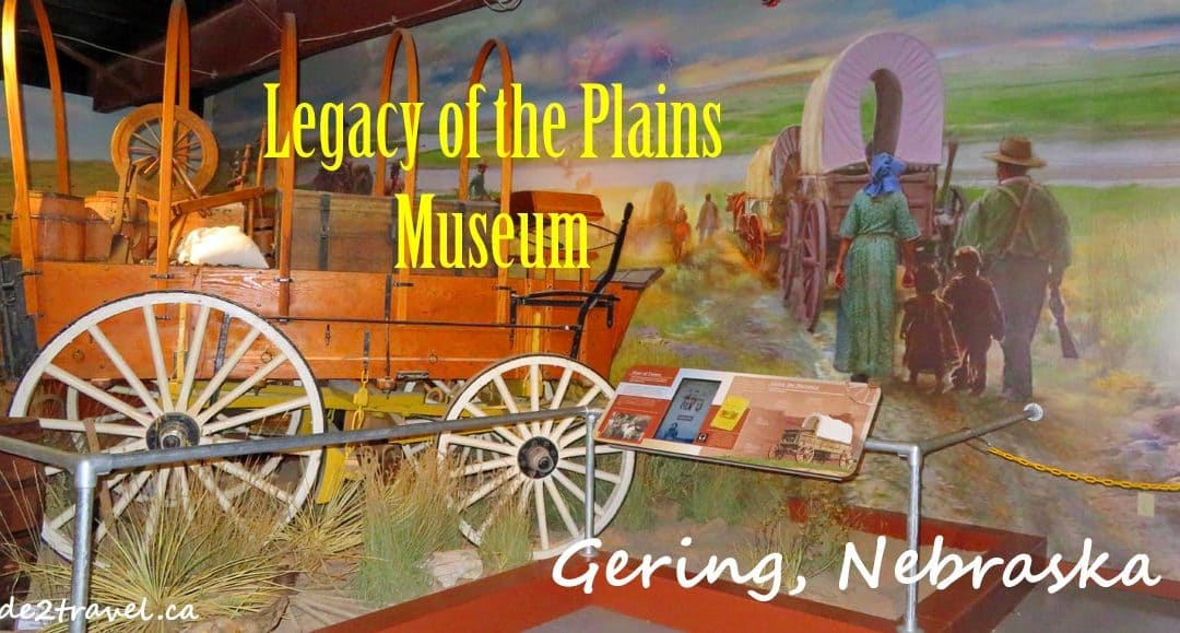 Legacy of the Plains Museum – Westward Ho to Gering, Nebraska