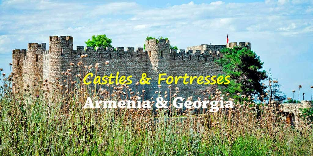 6 Famous & Mysterious Fortresses & Castles of the South Caucasus Region