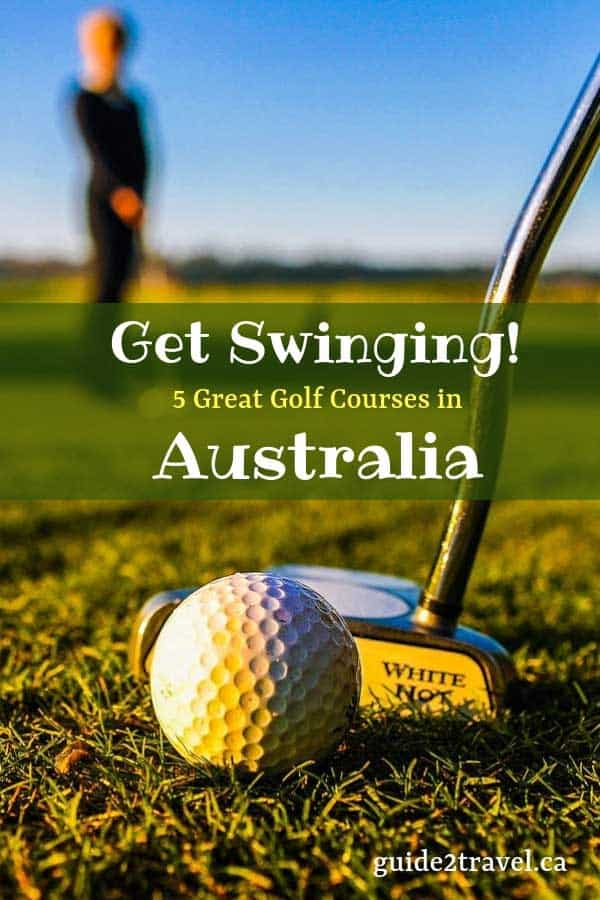 Play golf on these 5 golf courses in Australia.