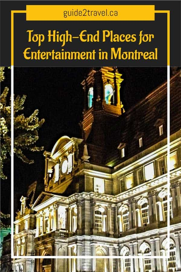 Top high end places for entertainment in Montreal.